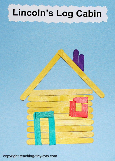 Make a cabin to represent Lincoln's Log Cabin out of popsicle sticks.